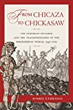 img - for From Chicaza to Chickasaw: The European Invasion and the Transformation of the Mississippian World, 1540-1715 book / textbook / text book