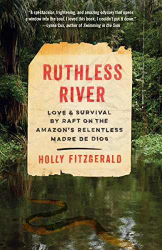 Ruthless River: Love and Survival by Raft on the Amazon's Relentless Madre de Dios by [FitzGerald, Holly]