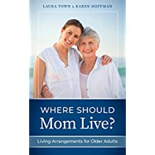 Where Should Mom Live?: Living Arrangements for Older Adults