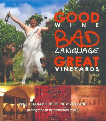 Good Wine, Bad Language, Great Vineyards: Wine Characters of New Zealand by Wine Appreciation Guild