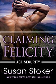 Claiming Felicity (Ace Security Book 4) by [Stoker, Susan]