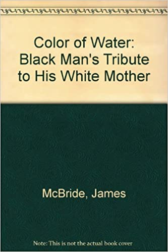 color of water black mans tribute to his white mother james mcbride 9780606141819 amazoncom books - Color Of Water Book