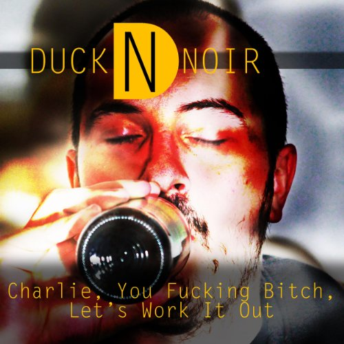 charlie you fucking bitch let 39 s work it out explicit by duck noir on amazon music. Black Bedroom Furniture Sets. Home Design Ideas