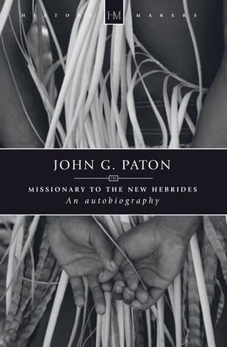 John G. Paton: Missionary to the New Hebrides (John G Paton Missionary To The New Hebrides)