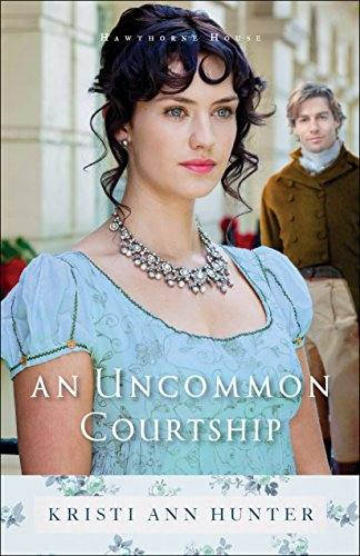 An Uncommon Courtship (Hawthorne House Book #3) by [Hunter, Kristi Ann]