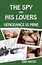 VENGEANCE IS MINE (THE SPY AND HIS LOVERS Book 2)