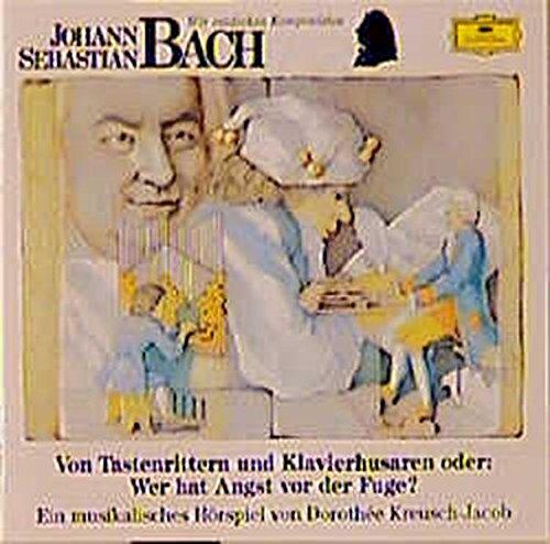 Johann Sebastian Bach - Von Tastenrittern und Klavierhusaren oder: Wer hat Angst vor der Fuge?: Musikalisches Hörspiel (Deutsche Grammophon Wir entdecken Komponisten)