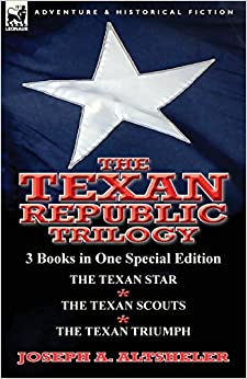 Book The Texan Republic Trilogy: 3 Books in One Special Edition-The Texan Star, the Texan Scouts, the Texan Triumph