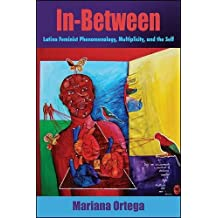 In-Between: Latina Feminist Phenomenology, Multiplicity, and the Self