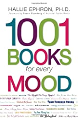 1001 Books for Every Mood: A Bibliophile's Guide to Unwinding, Misbehaving, Forgiving, Celebrating, Commiserating Paperback