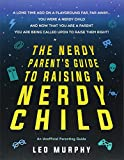 The Nerdy Parent's Guide to Raising a Nerdy Child: An Unofficial Parenting Guide
