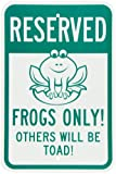 """SmartSign Aluminum Sign, Legend """"Reserved - Frogs Only! Others will be Toad!"""" with Graphic, 18"""" high x 12"""" wide, Green on White"""