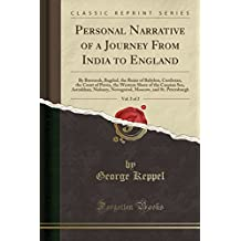 Personal Narrative of a Journey From India to England, Vol. 2 of 2: By Bussorah, Bagdad, the Ruins of Babylon, Curdistan, the Court of Persia, the ... Novogorod, Moscow, and St. Petersburgh