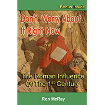 Don't Worry About It Right Now: The Roman Influence Of The 1st Century