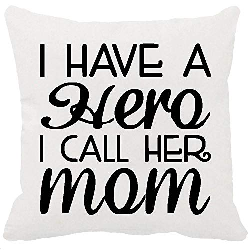 Best Gift Idea For Mother's Day Birthday Gifts Warm Sayings I Have A Hero I Call Her Mom New Home Decorative Soft Both Sided Printing Cotton Throw Cushion Cover Pillow Case Square 18 Inches (White)