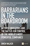Barbarians in the Boardroom: Activist Investors and the battle for control of the world's most powerful companies (Financial Times Series)
