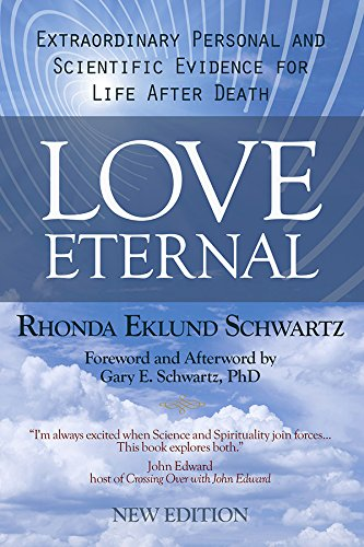 Love Eternal Extraordinary Personal And Scientific Evidence For