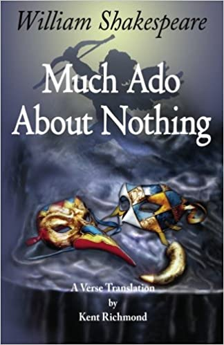 Amazon Com Much Ado About Nothing A Verse Translation Enjoy Shakespeare 9780975274330 William Richmond Kent Books Complete Paraphrase Of