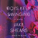 Boys Keep Swinging Hörbuch von Jake Shears Gesprochen von: Jake Shears
