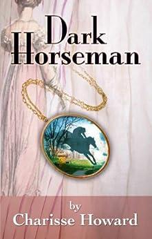 Dark Horseman: Mystery, Adventure, & Romance in Regency Virginia by [Howard, Charisse]