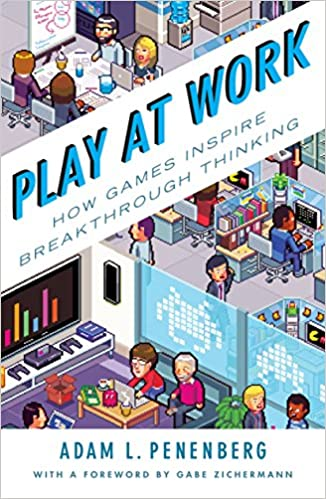 Play at Work: How Games Inspire Breakthrough Thinking: Adam