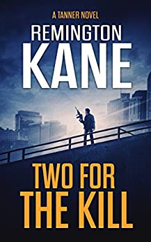Two For The Kill (A Tanner Novel Book 8) by [Kane, Remington]