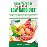 Ihr Essential Guide To A Low-Carb Diet: The Easy Secret To Weight loss, Reversing Diabetes And Protection Against Cardiovascular Diseases