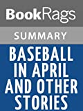 Summary & Study Guide Baseball in April and Other Stories by Gary Soto