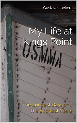 Maritime Academy - My Life at Kings Point: The Longest Days and The Shortest Years