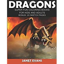 Dragons: Super Fun Coloring Books For Kids And Adults (Bonus: 20 Sketch Pages)