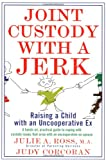 Joint Custody with a Jerk, Ross Corcoran and Julie A. Ross M.a, 0312141130