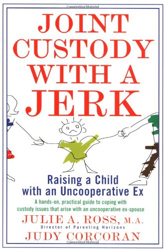 Amazon Com Joint Custody With A Jerk Raising A Child With An