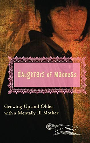 Daughters of Madness: Growing Up and Older with a Mentally Ill Mother (Women's Psychology)