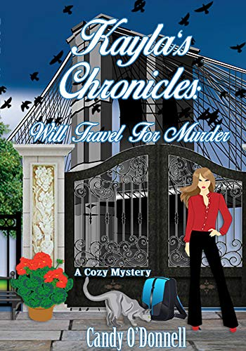 Kayla's Chronicles: Will Travel For Murder: A Cozy Mystery by [O'Donnell, Candy]