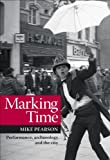 Marking Time : Performance, Archaeology and the City, Pearson, Mike, 0859898768