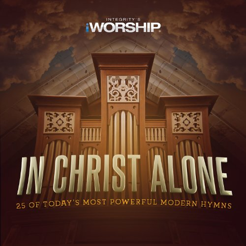 - In Christ Alone: 25 of Today's Most Powerful Modern Hymns
