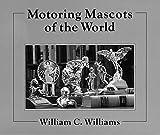 Motoring Mascots of the World, William C. Williams, 0879380365
