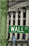 Investing 101 For Beginners: Investing 101, Stock Market, Bonds, Mutual Funds, ETFs, Real Estate, Even your own Business