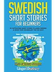 Swedish Short Stories for Beginners: 20 Captivating Short Stories to Learn Swedish & Grow Your Vocabulary the Fun Way!