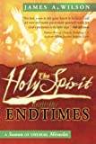 The Holy Spirit and the Endtimes, James Wilson, 0768426952