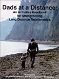 Dads at a Distance : An Activities Handbook for Strengthening Long Distance Relationships, Larson, Aaron B., 0967359902