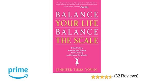Balance Your Life, Balance the Scale: Ditch Dieting, Amp Up Your ...