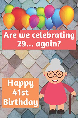 Price comparison product image Are We Celebrating 29... Again Happy 41st Birthday: Meme Smile Book 41st Birthday Gifts for Men and Woman / Birthday Card Quote Journal / Birthday Girl ... Gift (6 x 9 - 110 Blank Lined Pages)
