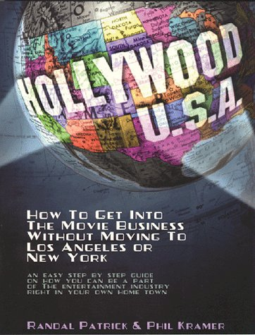 Hollywood U.S.A.: How to Get into the Movie Business Without Moving to Los Angeles or New York