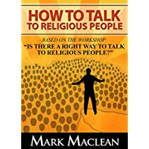 "How to Talk to Religious People: Based on the Workshop: ""Is there a Right Way to Talk to Religious People?"""