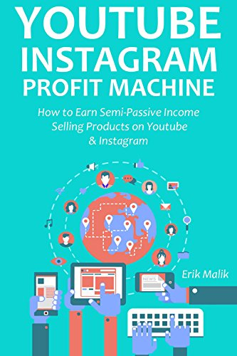 YOUTUBE INSTAGRAM PROFIT MACHINE: How to Earn Semi-Passive Income Selling Products on Youtube & Instagram