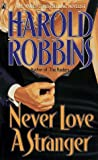 Never Love a Stranger, Harold Robbins, 0671874926