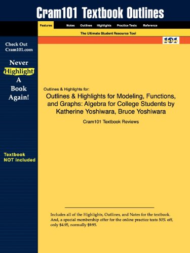 Outlines & Highlights for Modeling, Functions, and Graphs: Algebra for College Students by Katherine Yoshiwara, Bruc