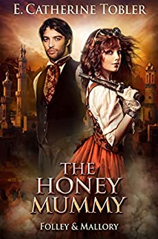 The Honey Mummy (Folley & Mallory Adventure Book 3) by [Tobler, E. Catherine]