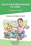 Teach Your Preschooler to Learn, a Parent's Guide, Jan Sixt, 0984936122